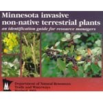 � Minnesota Invasive Non-Native Terrestrial Plants:<br>An Identification Guide for Resource Managers